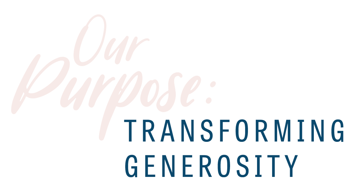 Our Purpose: Transforming Generosity